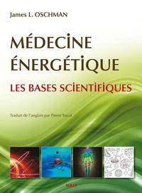 James-L Oschman - Médecine énergétique - Les bases scientifiques.
