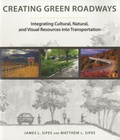 James L Sipes - Creating Green Roads - Integrating Cultural, Natural and Visual Resources into Transportation.