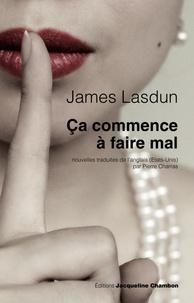 James Lasdun - Ca commence à faire mal.