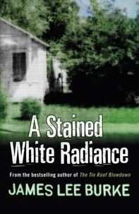 James Lee Burke - A Stained White Radiance.