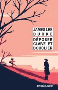 James Lee Burke - Déposer glaive et bouclier.