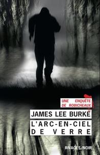 James Lee Burke - L'Arc-en-ciel de verre.