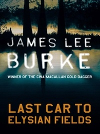 James Lee Burke - Last Car to Elysian Fields.