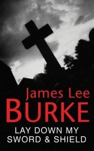 James Lee Burke - Lay Down My Sword and Shield.