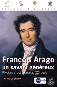 James Lequeux - François Arago, un savant généreux - Physique et astronomie au XIXe siècle.