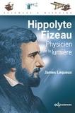 James Lequeux - Hippolyte Fizeau - Physicien de la lumière.