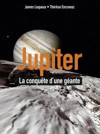 James Lequeux et Thérèse Encrenaz - Jupiter - La conquête d'une géante.