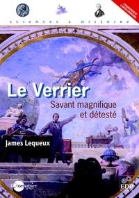 James Lequeux - Le Verrier - Savant magnifique et detesté.