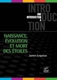 James Lequeux - Naissance, évolution et mort des étoiles.