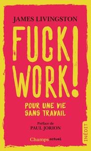 James Livingston - Fuck work ! - Pour une vie sans travail.