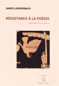James Longenbach - La résistance à la poésie.