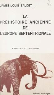 James-Louis Baudet et Raymond Lantier - La Préhistoire ancienne de l'Europe septentrionale - 4 tableaux et 120 figures.