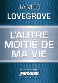 James Lovegrove et Maryvonne Ssossé - L'Autre moitié de ma vie.