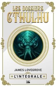 James Lovegrove - Les Dossiers Cthulhu - L'Intégrale.