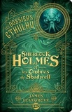James Lovegrove - Les Dossiers Cthulhu Tome 1 : Sherlock Holmes et les ombres de Shadwell.