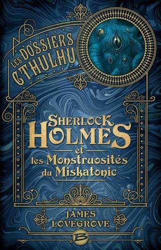 Les Dossiers Cthulhu Tome 2 Sherlock Holmes et les monstruosités du Miskatonic