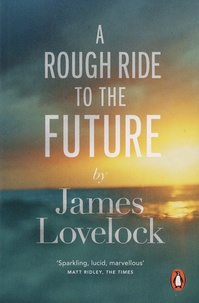 James Lovelock - A Rough Ride to the Future.
