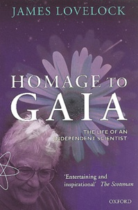 James Lovelock - Homage to Gaia. - The Life of an Independent Scientist.