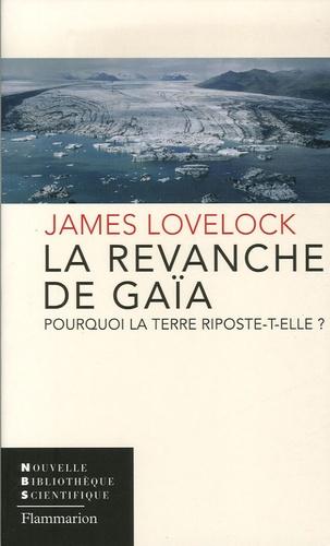 James Lovelock - La revanche de Gaïa - Pourquoi la Terre riposte-t-elle et comment pouvons-nous encore sauver l'humanité ?.
