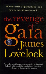 James Lovelock - The Revenge of Gaia - Why the Earth is Fighting Back -and How We Can Still Save Humanity.