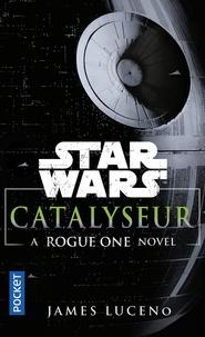 James Luceno - Catalyseur - A Rogue One novel.