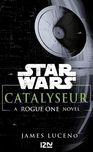 Catalyseur. A Rogue One novel