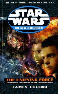 James Luceno - Star Wars - The New Jedi Order - The Unifying Force.