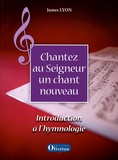 James Lyon - Chantez au Seigneur un chant nouveau - Introduction à l'hymnologie. 1 CD audio