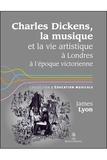 James Lyon - Charles Dickens, la musique et la vie artistique à Londres à l'époque victorienne.