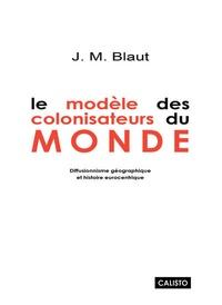 James-M Blaut - Le modèle des colonisateurs du monde - Diffusionnisme géographique et histoire eurocentrique.
