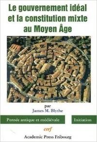 James-M Blythe - Le gouvernement idéal et la constitution mixte au Moyen Age.