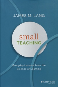 James M. Lang - Small Teaching - Everyday Lessons from the Science of Learning.