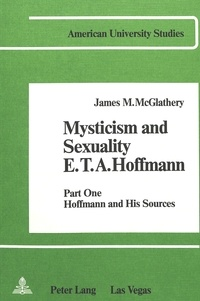 James m. Mcglathery - Mysticism and Sexuality- E.T.A. Hoffmann - Part One: Hoffmann and His Sources.