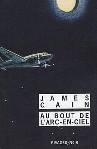 James Mallahan Cain - Au bout de l'arc-en-ciel.