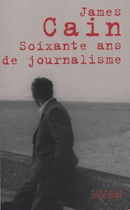 James Mallahan Cain - Soixante ans de journalisme.
