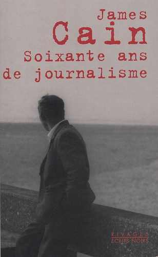James Mallahan Cain - Soixante ans de journalisme.