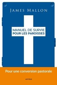 James Mallon - Manuel de survie pour les paroisses - D'une paroisse installée dans la routine à une paroisse de mission.