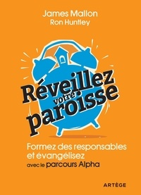 James Mallon et Ron Huntley - Réveillez votre paroisse ! - Formez des responsables et évangélisez avec le parcours Alpha.