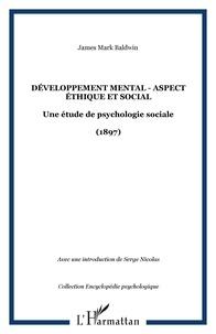 James Mark Baldwin - Développement mental: aspect éthique et social: une éthique psychologique sociale.