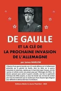 James Marlow et Bernard Coll - De Gaulle et la clé de l'invasion prochaine de l'Allemagne.
