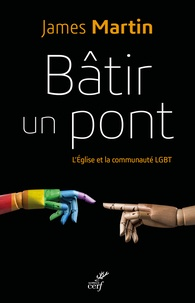 James Martin - Bâtir un pont - L'Eglise et la communauté LGBT.