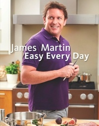 James Martin - James Martin Easy Every Day - The Essential Collection.