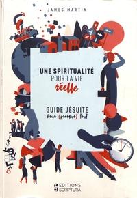 Une spiritualité pour la vie réelle- Guide jésuite pour (presque) tout - James Martin |