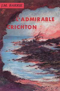James Matthew Barrie - L'Admirable Crichton.