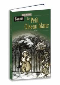 James Matthew Barrie - Le Petit Oiseau Blanc - Ou aventures dans les jardins de Kensington.