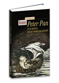 James Matthew Barrie - Peter Pan ou le garçon qui ne voulait pas grandir.