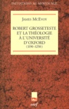 James McEvoy - Robert Grosseteste et la théologie à l'Université d'Oxford - 1190-1250.