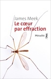 James Meek - Le coeur par effraction.