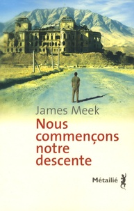 James Meek - Nous commençons notre descente.