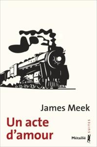 James Meek - Un acte d'amour.